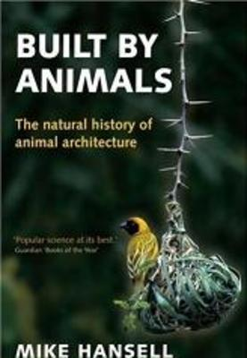Product picture Built by Animals: The Natural History of Animal Architecture